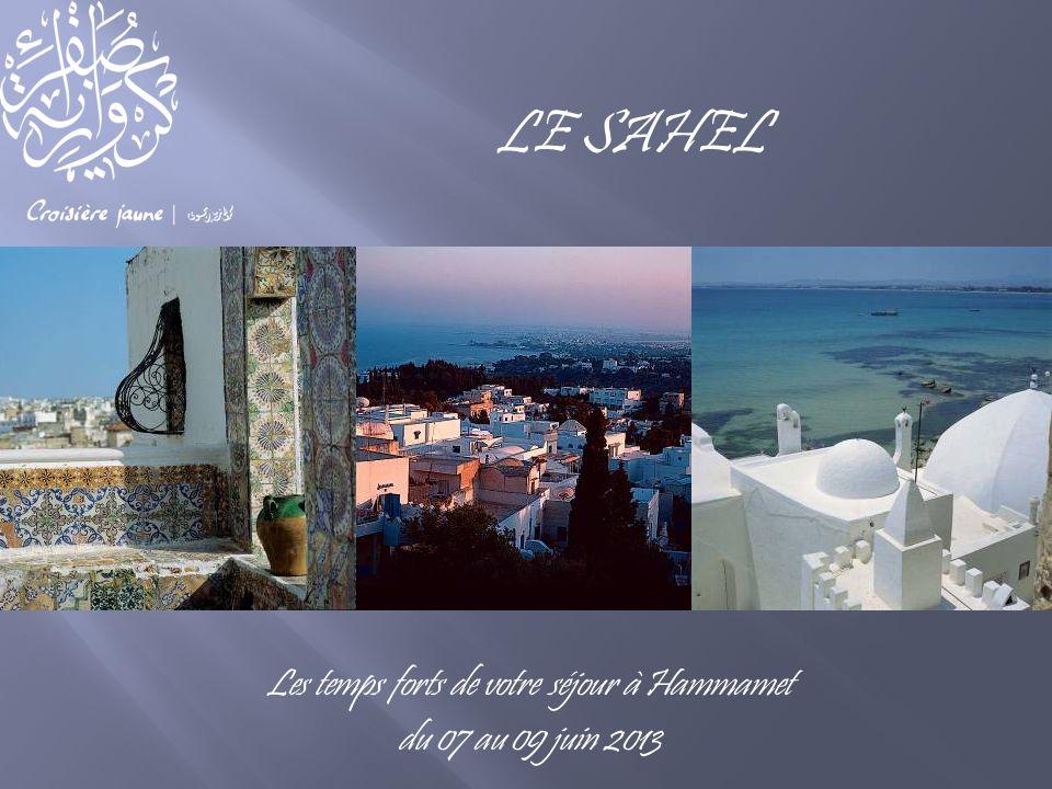 LE SAHEL Les temps forts de votre séjour à Hammamet du 07 au 09 juin 2013