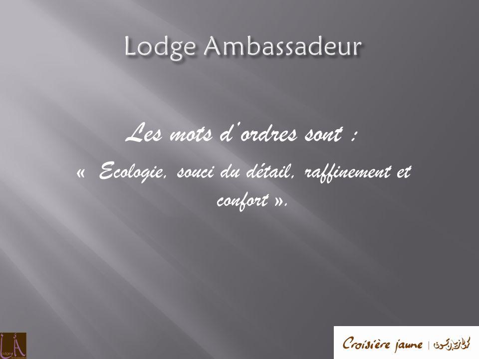 Lodge Ambassadeur Les mots dordres sont : « Ecologie, souci du détail, raffinement et confort ».