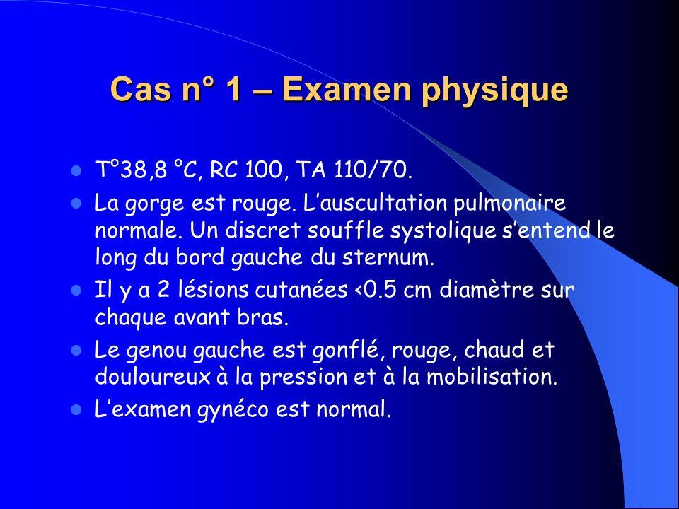 Cas n° 1 – Examen physique T°38,8 °C, RC 100, TA 110/70. La gorge est rouge. Lauscultation pulmonaire normale. Un discret souffle systolique sentend l