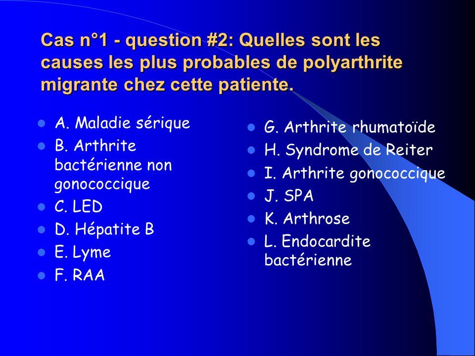 Cas n°1 - question #2: Quelles sont les causes les plus probables de polyarthrite migrante chez cette patiente. A. Maladie sérique B. Arthrite bactéri