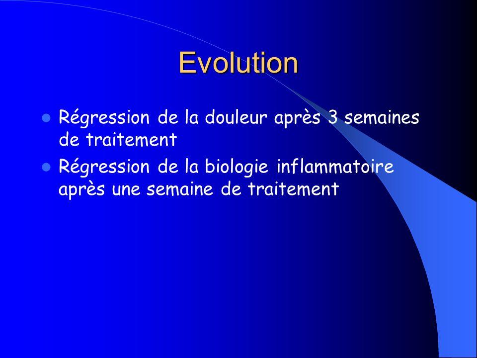 Evolution Régression de la douleur après 3 semaines de traitement Régression de la biologie inflammatoire après une semaine de traitement