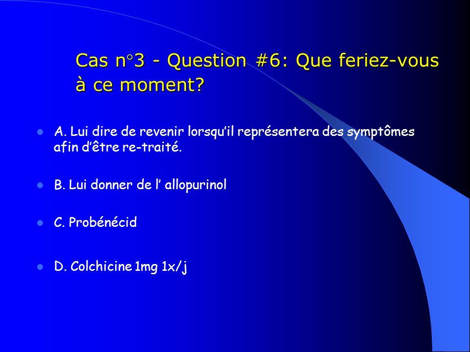 Cas n°3 - Question #6: Que feriez-vous à ce moment? Cas n°3 - Question #6: Que feriez-vous à ce moment? A. Lui dire de revenir lorsquil représentera d