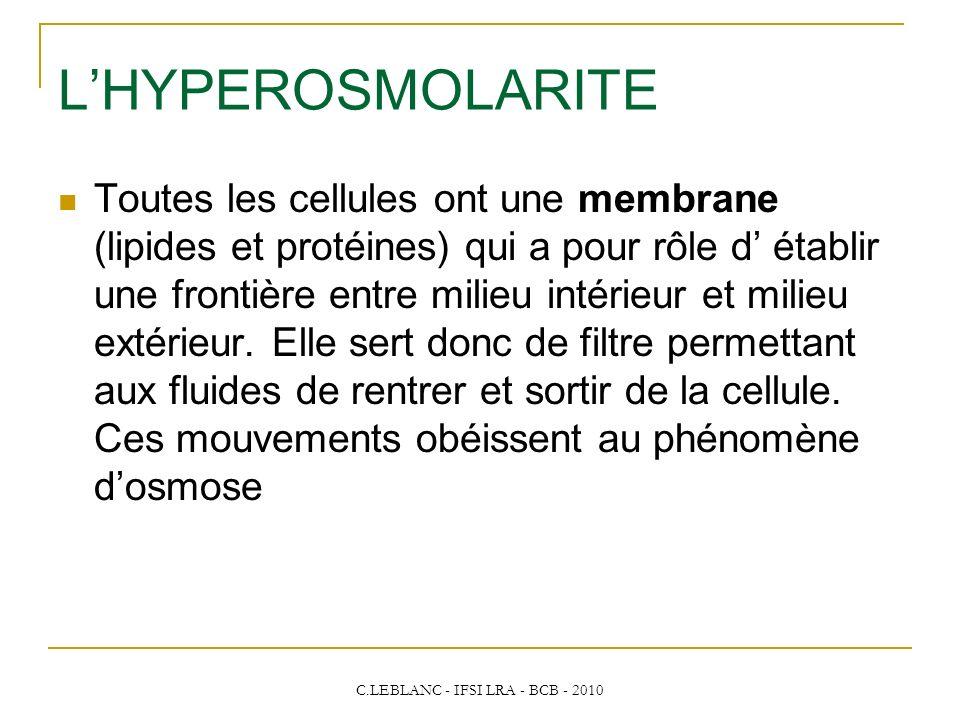 C.LEBLANC - IFSI LRA - BCB - 2010 LHYPEROSMOLARITE Toutes les cellules ont une membrane (lipides et protéines) qui a pour rôle d établir une frontière
