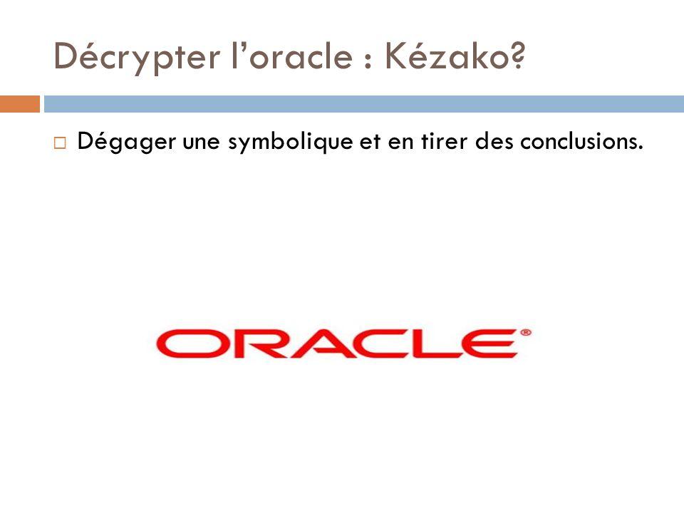 Décrypter loracle : Kézako? Dégager une symbolique et en tirer des conclusions.
