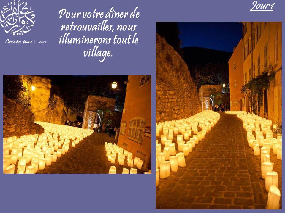 Pour votre dîner de retrouvailles, nous illuminerons tout le village. Jour 1