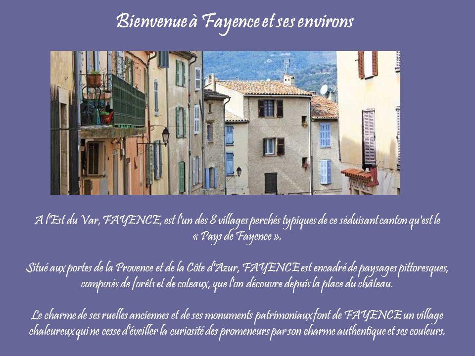 Bienvenue à Fayence et ses environs A l'Est du Var, FAYENCE, est l'un des 8 villages perchés typiques de ce séduisant canton qu'est le « Pays de Fayen