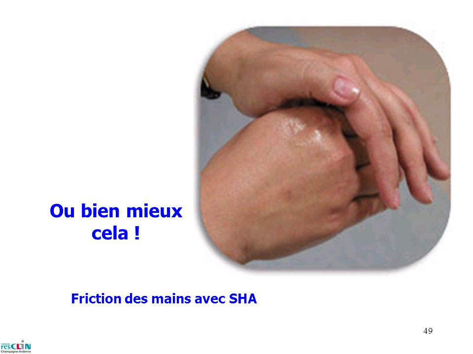 48 Lavage des mains Faites souvent cela !