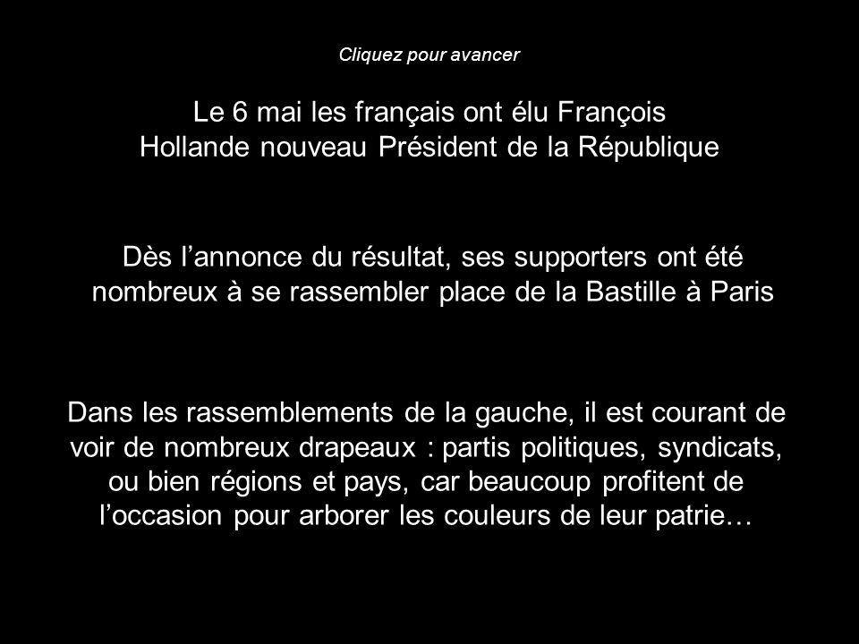 Le 6 mai les français ont élu François Hollande nouveau Président de la République Dès lannonce du résultat, ses supporters ont été nombreux à se rass