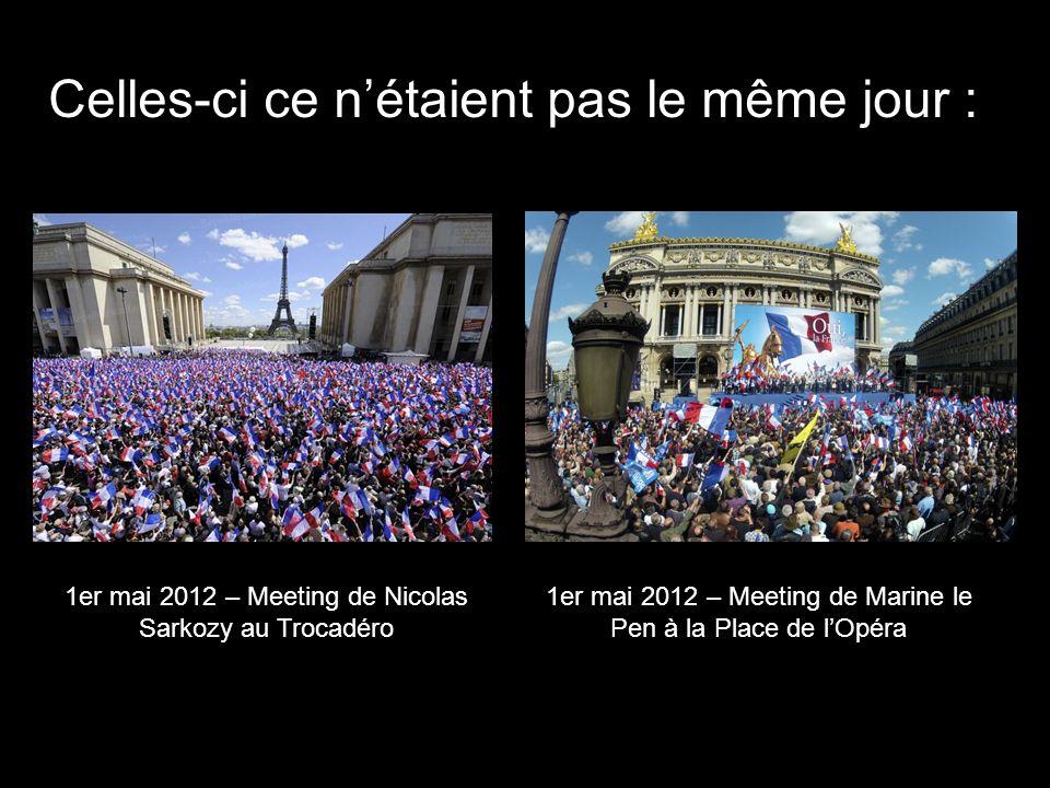 Celles-ci ce nétaient pas le même jour : 1er mai 2012 – Meeting de Nicolas Sarkozy au Trocadéro 1er mai 2012 – Meeting de Marine le Pen à la Place de