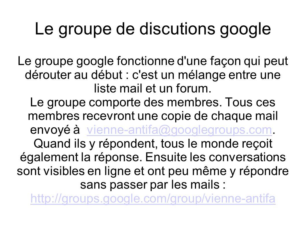 Le groupe de discutions google Le groupe google fonctionne d une façon qui peut dérouter au début : c est un mélange entre une liste mail et un forum.