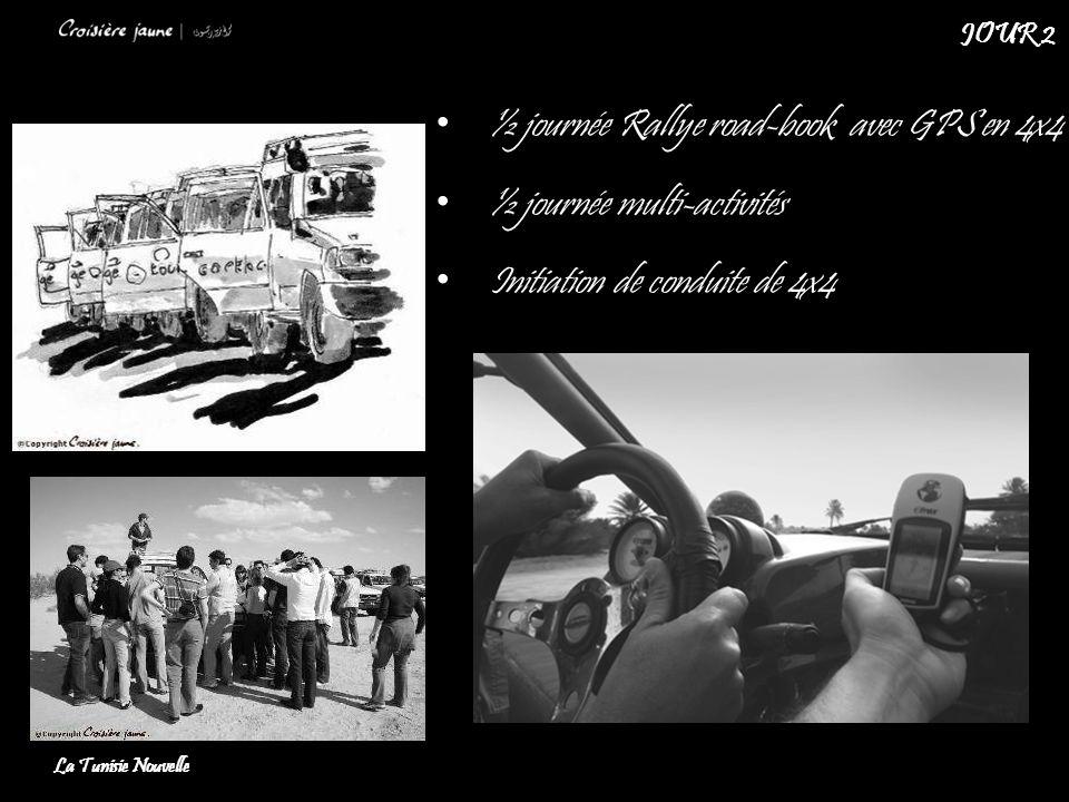 ½ journée Rallye road-book avec GPS en 4x4 ½ journée multi-activités Initiation de conduite de 4x4 La Tunisie Nouvelle JOUR 2