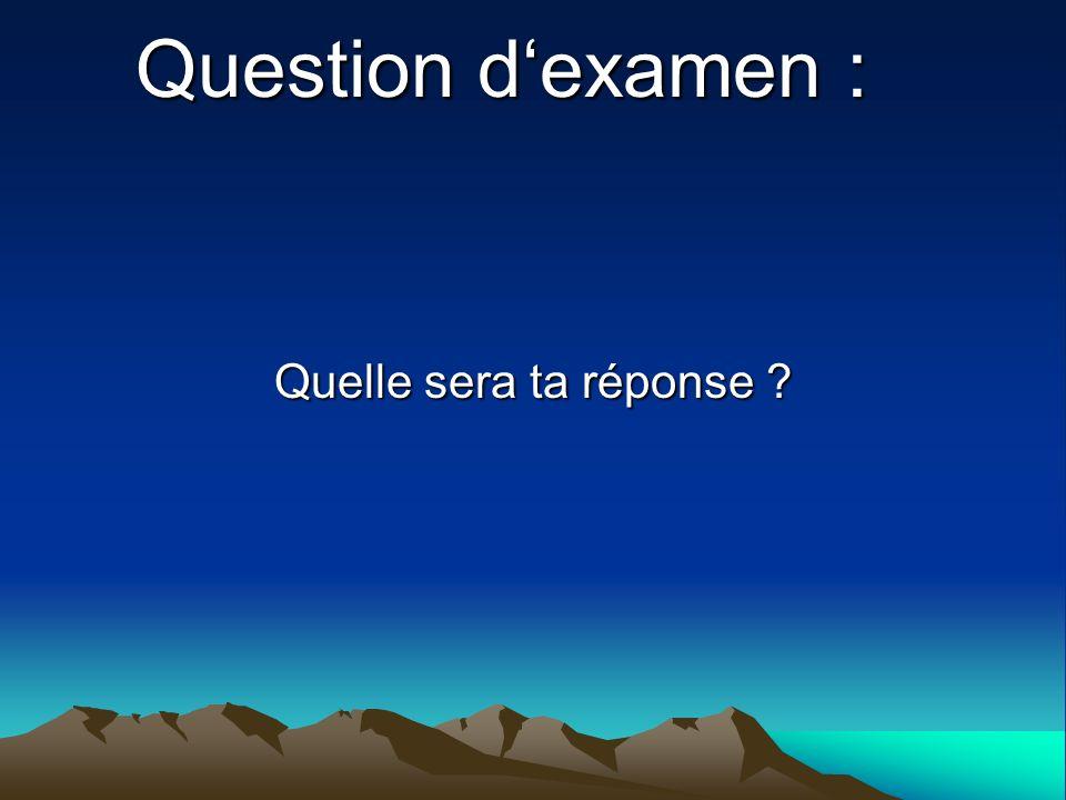 Question dexamen : Quelle sera ta réponse ?