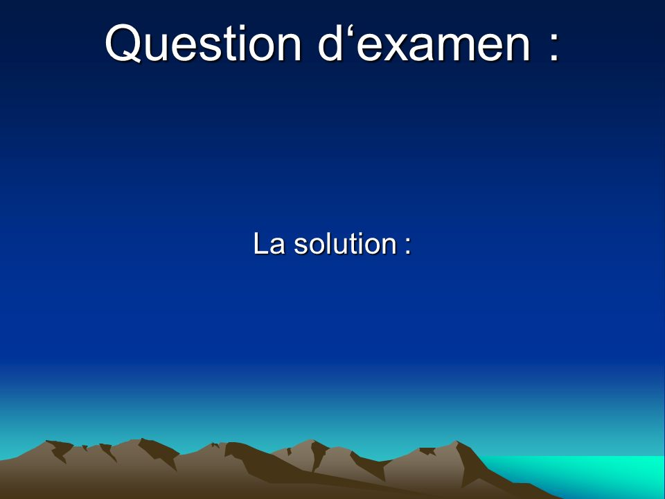 Question dexamen : La solution :