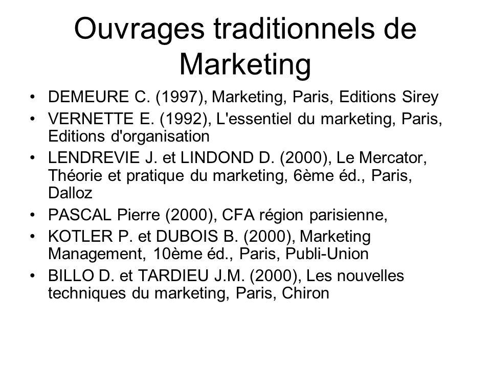 Ouvrages traditionnels de Marketing DEMEURE C. (1997), Marketing, Paris, Editions Sirey VERNETTE E. (1992), L'essentiel du marketing, Paris, Editions