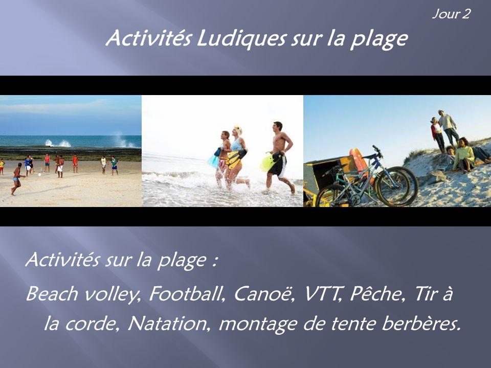 Activités Ludiques sur la plage Activités sur la plage : Beach volley, Football, Canoë, VTT, Pêche, Tir à la corde, Natation, montage de tente berbère