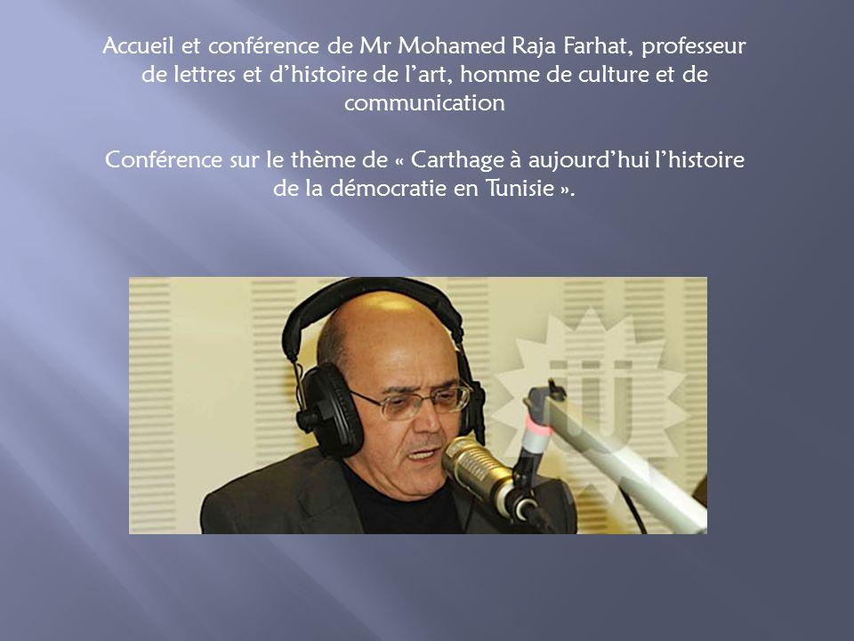 Accueil et conférence de Mr Mohamed Raja Farhat, professeur de lettres et dhistoire de lart, homme de culture et de communication Conférence sur le th