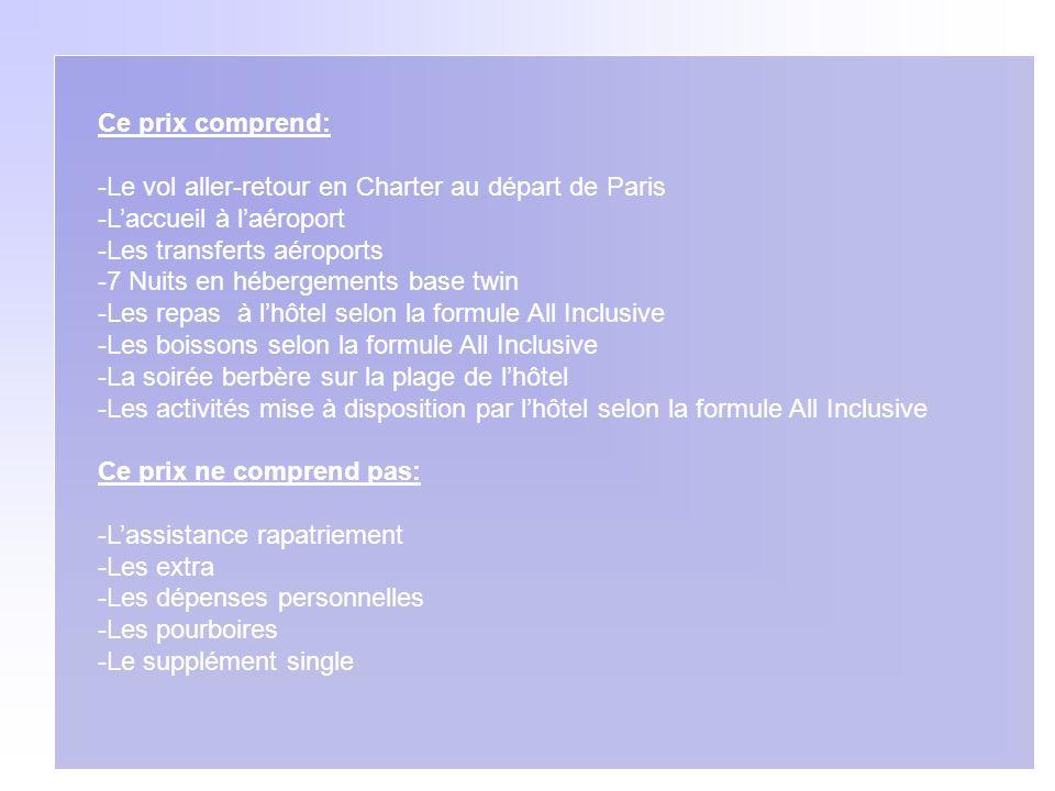 Ce prix comprend: -Le vol aller-retour en Charter au départ de Paris -Laccueil à laéroport -Les transferts aéroports -7 Nuits en hébergements base twi