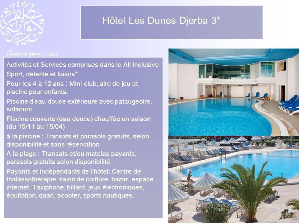 Hôtel Les Dunes Djerba 3* Activités et Services comprises dans le All Inclusive Sport, détente et loisirs*: Pour les 4 à 12 ans : Mini-club, aire de j