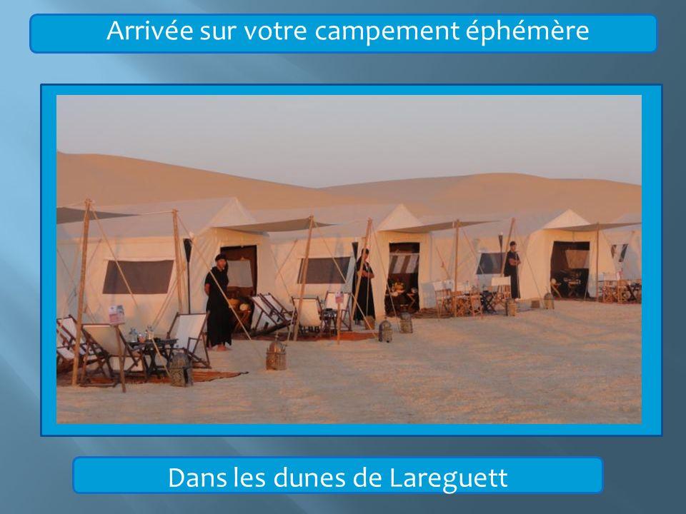 Arrivée sur votre campement éphémère Dans les dunes de Lareguett