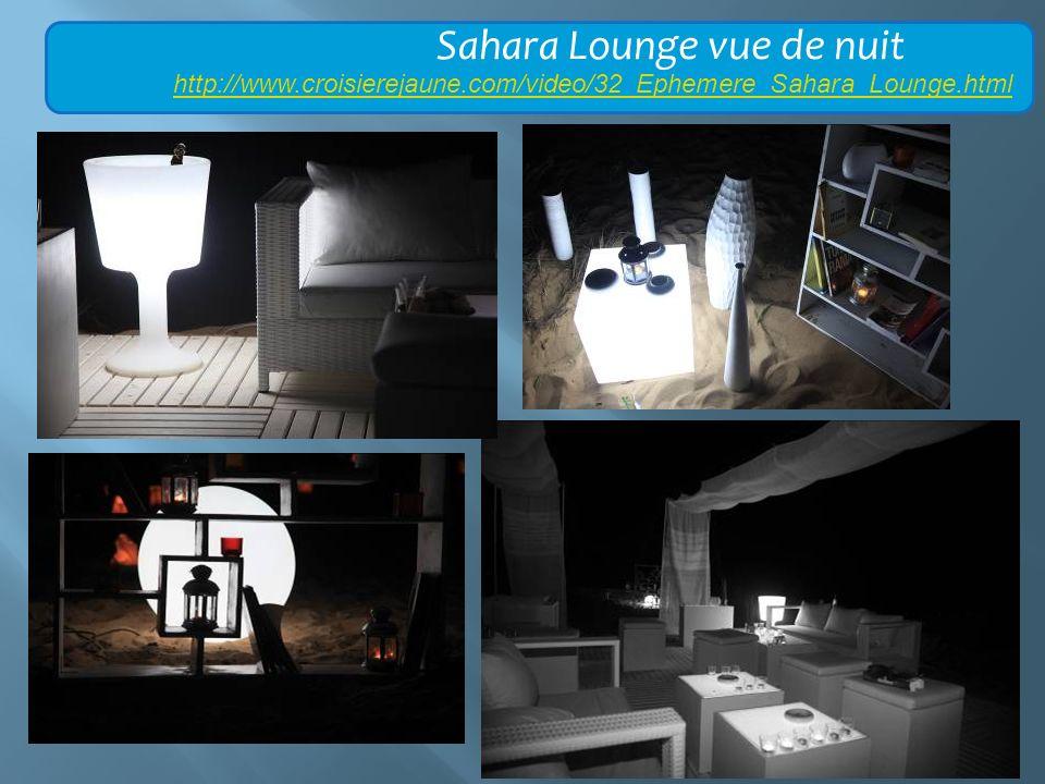 Sahara Lounge vue de nuit http://www.croisierejaune.com/video/32_Ephemere_Sahara_Lounge.html