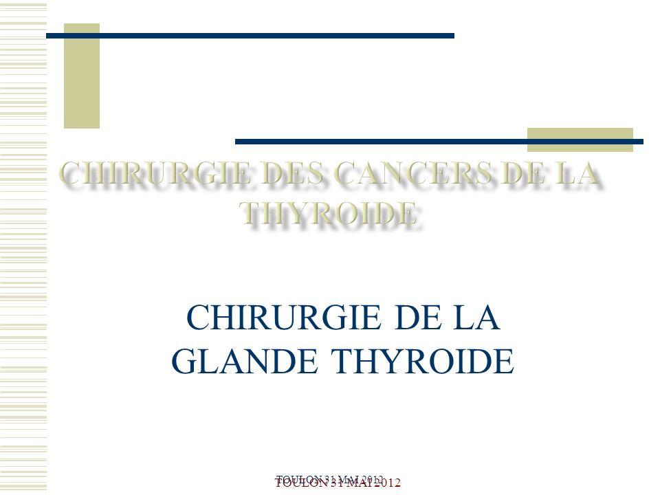TOULON 31 MAI 2012 CHIRURGIE DE LA GLANDE THYROIDE