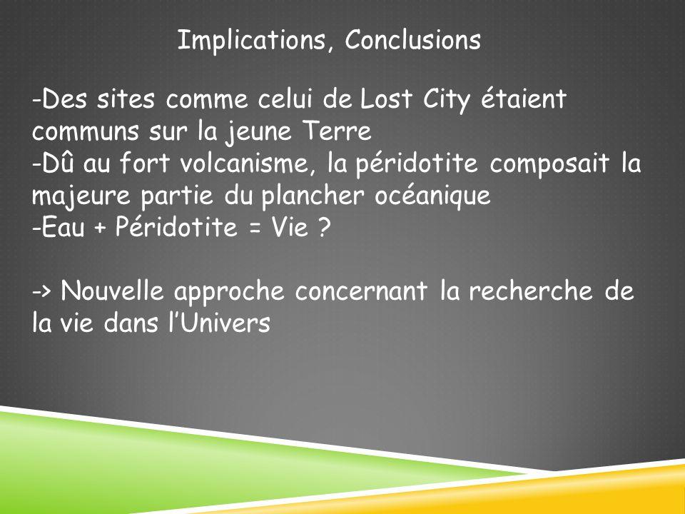Implications, Conclusions -Des sites comme celui de Lost City étaient communs sur la jeune Terre -Dû au fort volcanisme, la péridotite composait la majeure partie du plancher océanique -Eau + Péridotite = Vie .