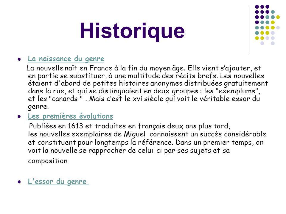 Historique La naissance du genre La nouvelle naît en France à la fin du moyen âge. Elle vient sajouter, et en partie se substituer, à une multitude de