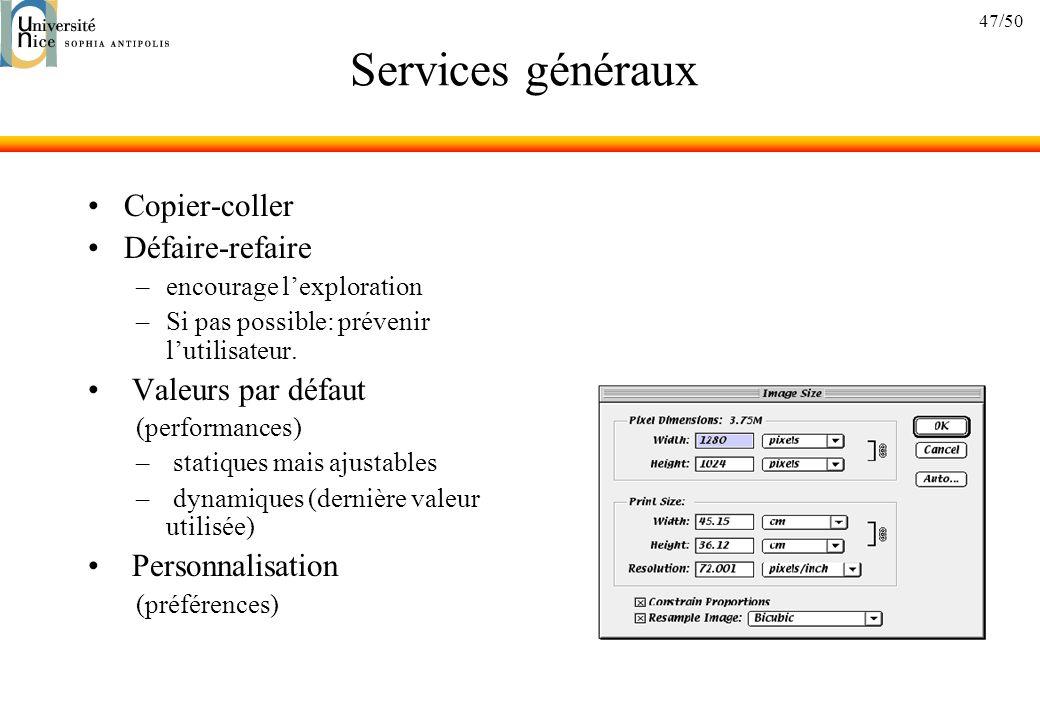 47/50 Services généraux Copier-coller Défaire-refaire –encourage lexploration –Si pas possible: prévenir lutilisateur.