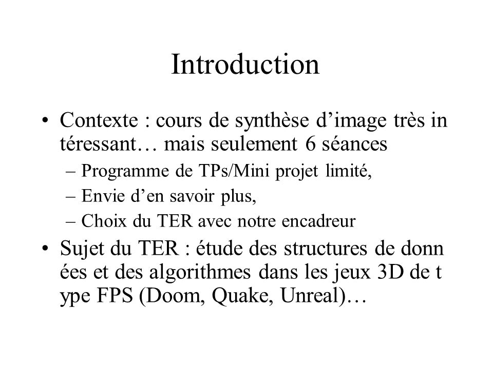 Introduction (suite) Intérêt avant tout pédagogique –Ecriture dun « vrai » moteur 3D, y compris limpléme ntation de nombreux concepts vus en cours..