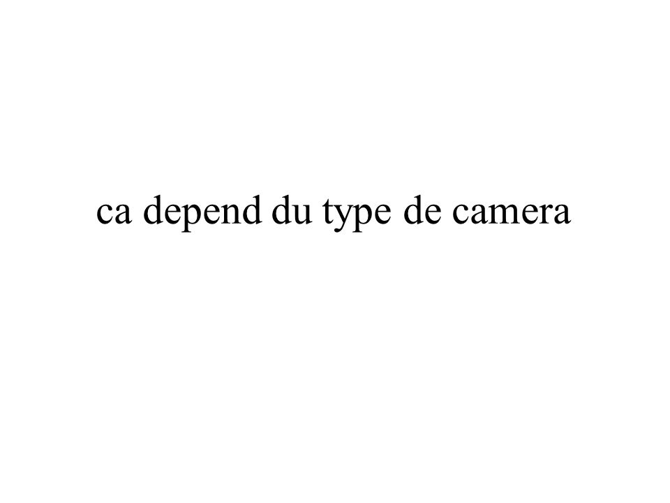 ca depend du type de camera