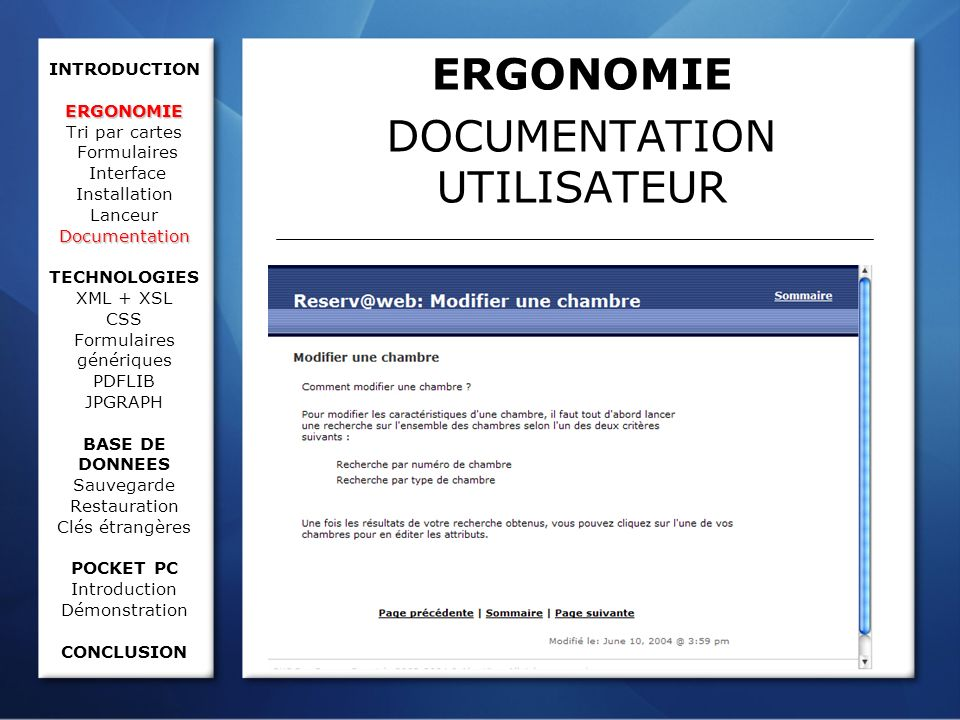 ERGONOMIE Documentation INTRODUCTION ERGONOMIE Tri par cartes Formulaires Interface Installation Lanceur Documentation TECHNOLOGIES XML + XSL CSS Formulaires génériques PDFLIB JPGRAPH BASE DE DONNEES Sauvegarde Restauration Clés étrangères POCKET PC Introduction Démonstration CONCLUSION ERGONOMIE DOCUMENTATION UTILISATEUR