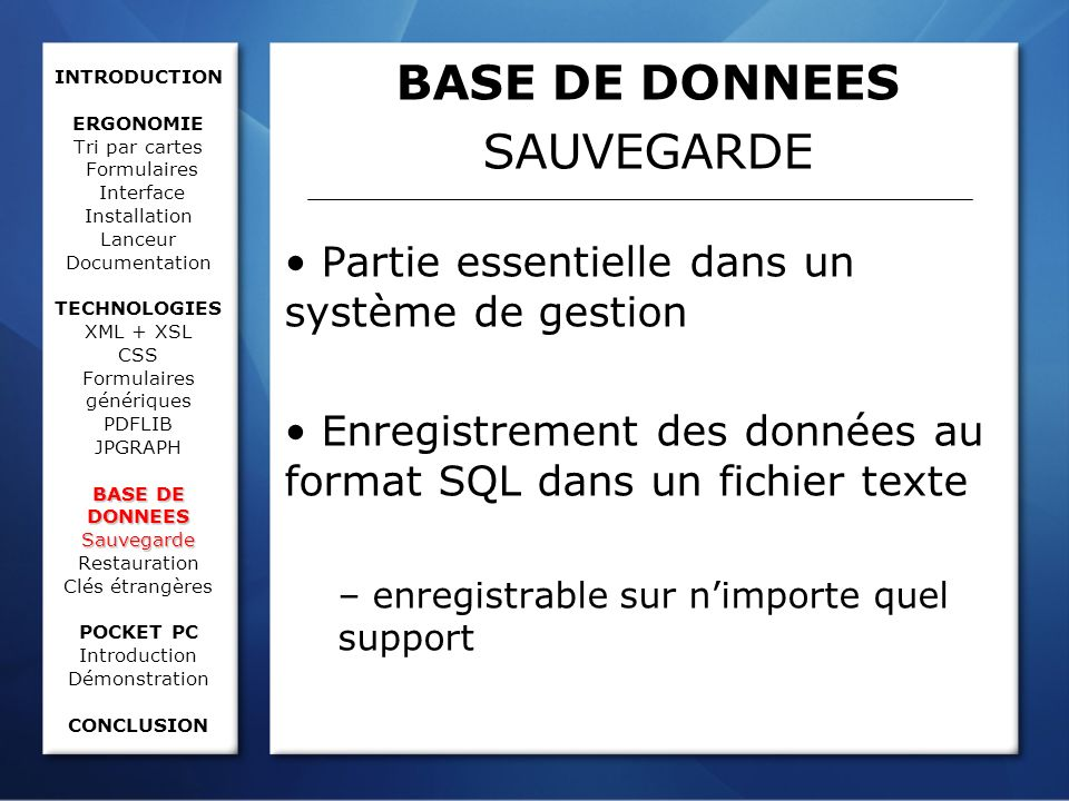 BASE DE DONNEES Sauvegarde INTRODUCTION ERGONOMIE Tri par cartes Formulaires Interface Installation Lanceur Documentation TECHNOLOGIES XML + XSL CSS F