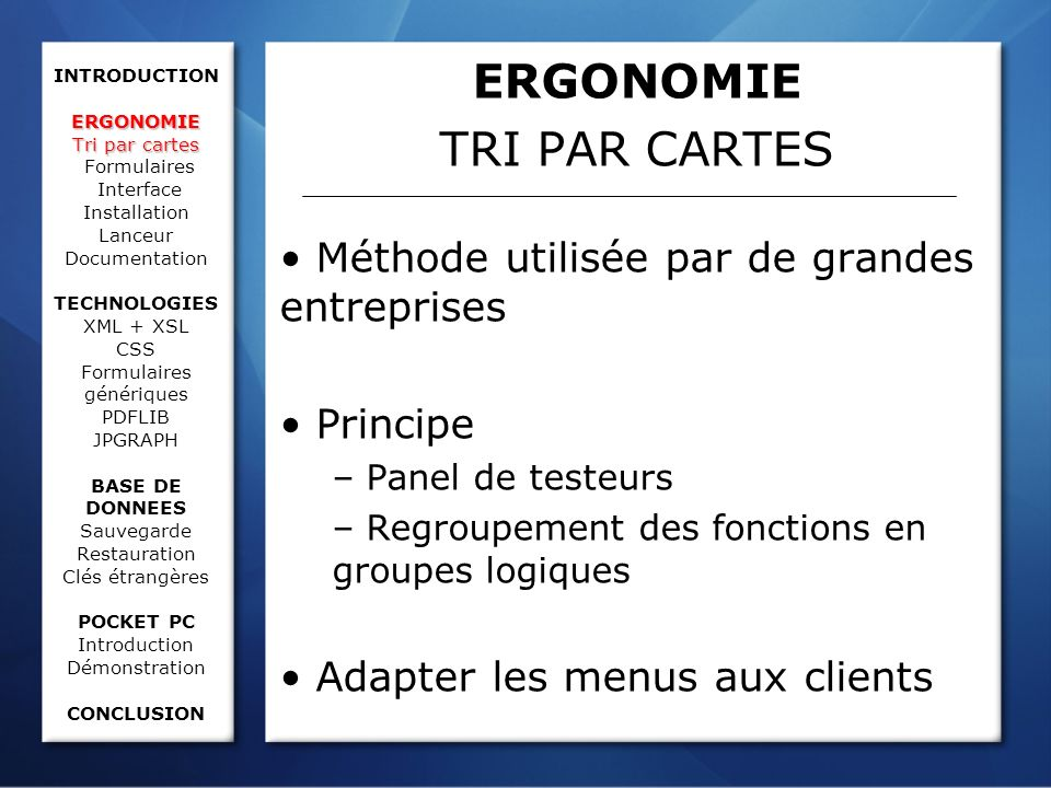 ERGONOMIE Tri par cartes INTRODUCTION ERGONOMIE Tri par cartes Formulaires Interface Installation Lanceur Documentation TECHNOLOGIES XML + XSL CSS For