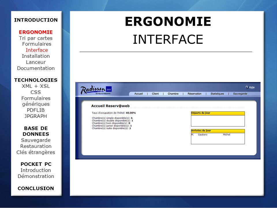ERGONOMIE Interface INTRODUCTION ERGONOMIE Tri par cartes Formulaires Interface Installation Lanceur Documentation TECHNOLOGIES XML + XSL CSS Formulai