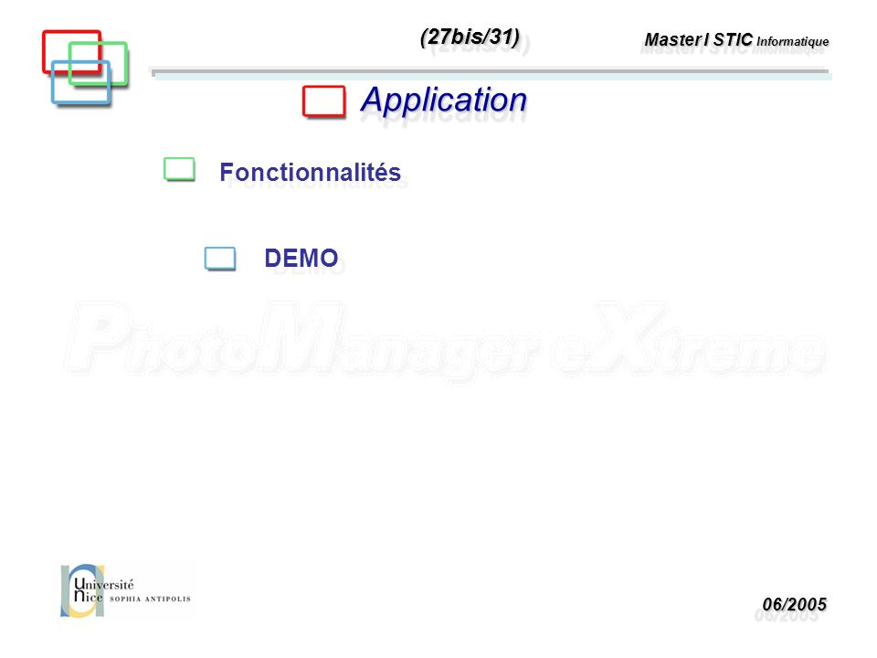 06/200506/2005 Master I STIC Informatique ApplicationApplication Fonctionnalités DEMO (27bis/31)(27bis/31)
