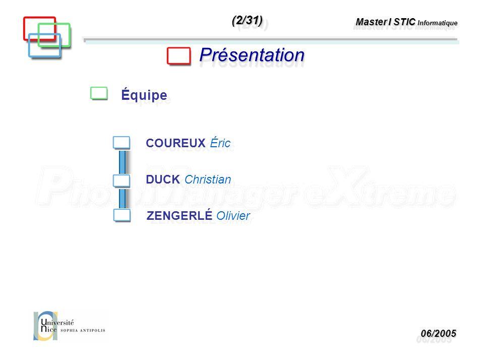 06/200506/2005 Master I STIC Informatique PrésentationPrésentation Équipe DUCK Christian ZENGERLÉ Olivier COUREUX Éric (2/31)(2/31)