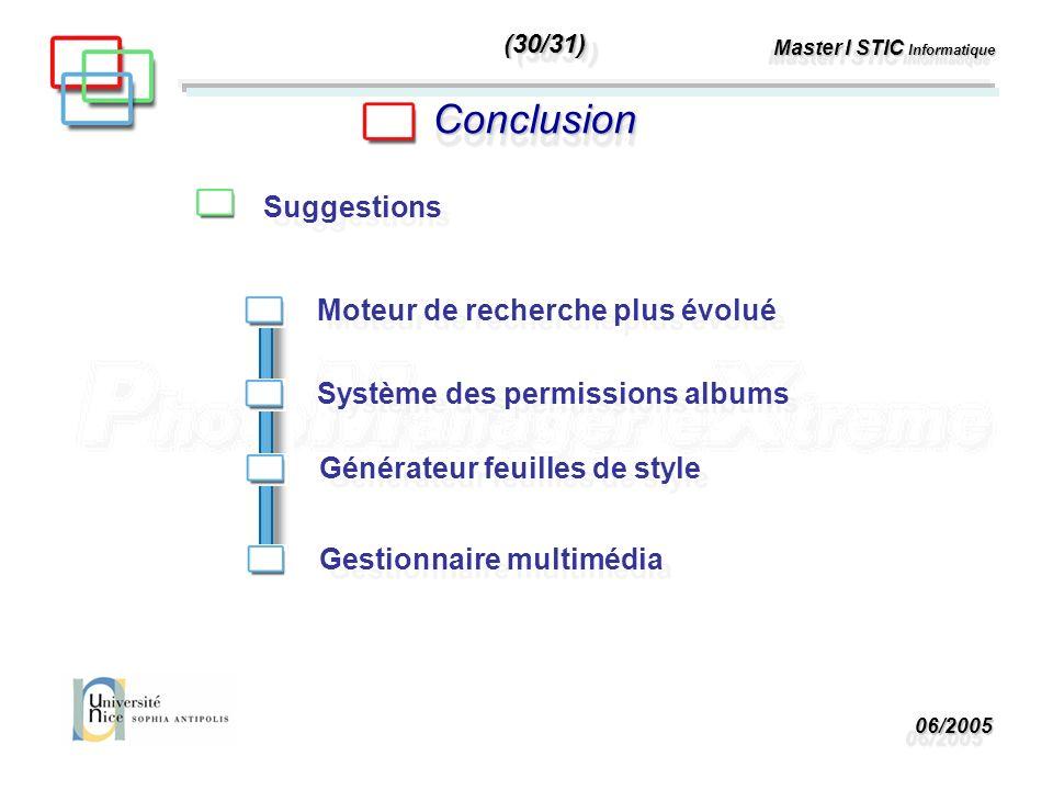 06/200506/2005 Master I STIC Informatique ConclusionConclusion Suggestions Système des permissions albums Moteur de recherche plus évolué Générateur feuilles de style Gestionnaire multimédia (30/31)(30/31)