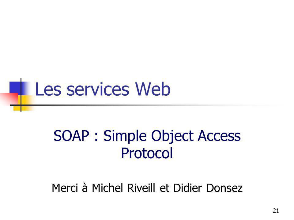 21 Les services Web SOAP : Simple Object Access Protocol Merci à Michel Riveill et Didier Donsez