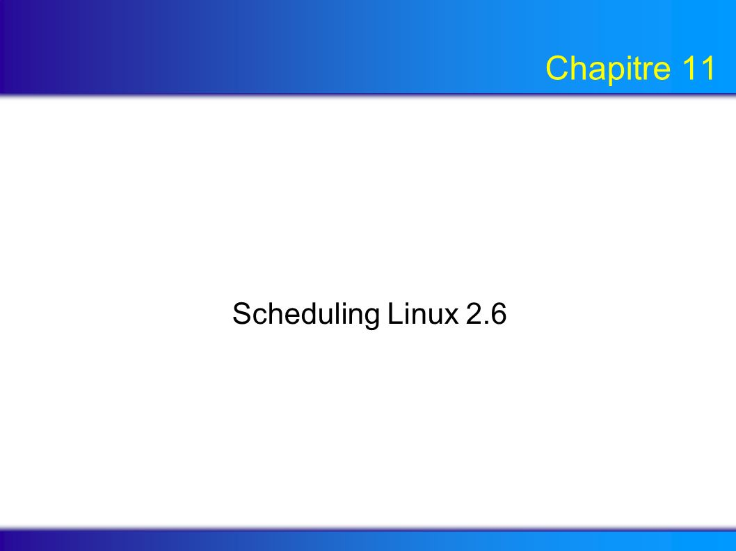 Chapitre 11 Scheduling Linux 2.6