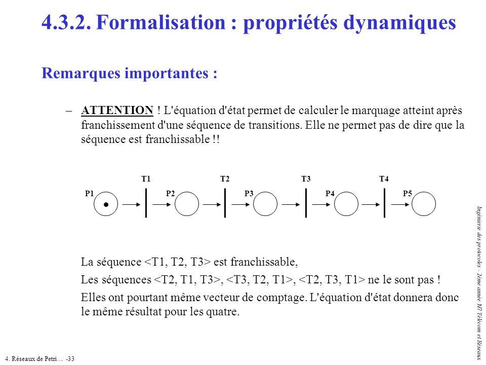 4. Réseaux de Petri… -33 Ingénierie des protocoles - 2ème année N7 Télécom et Réseaux 4.3.2. Formalisation : propriétés dynamiques Remarques important