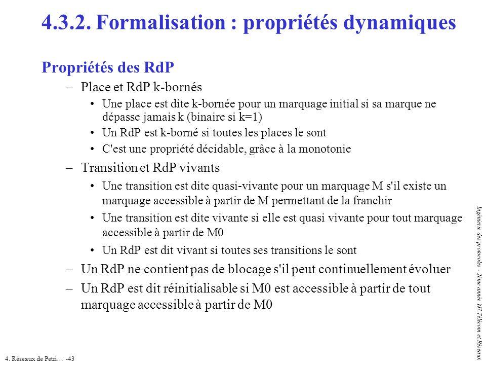4. Réseaux de Petri… -43 Ingénierie des protocoles - 2ème année N7 Télécom et Réseaux 4.3.2. Formalisation : propriétés dynamiques Propriétés des RdP
