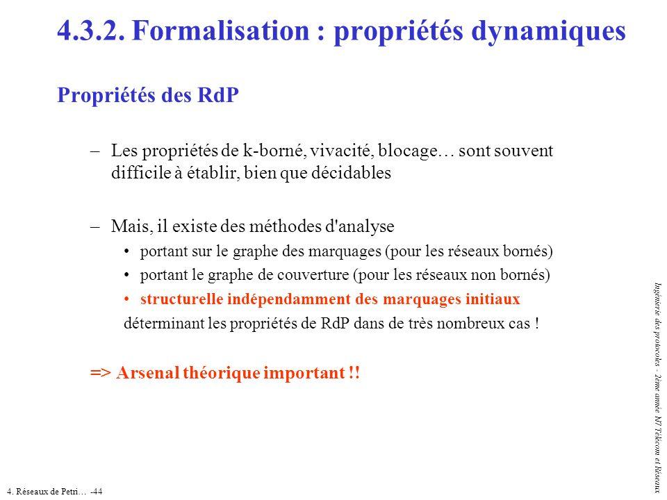 4. Réseaux de Petri… -44 Ingénierie des protocoles - 2ème année N7 Télécom et Réseaux 4.3.2. Formalisation : propriétés dynamiques Propriétés des RdP