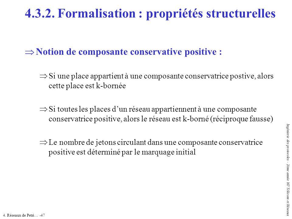 4. Réseaux de Petri… -47 Ingénierie des protocoles - 2ème année N7 Télécom et Réseaux Notion de composante conservative positive : Si une place appart