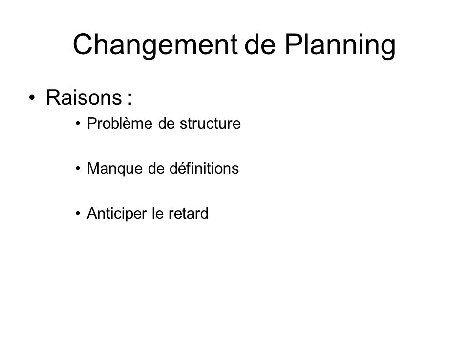 Changement de Planning Remaniement Interface graphique Remaniement boîte à outils Remaniement comportements Pensez à entretenir la structure