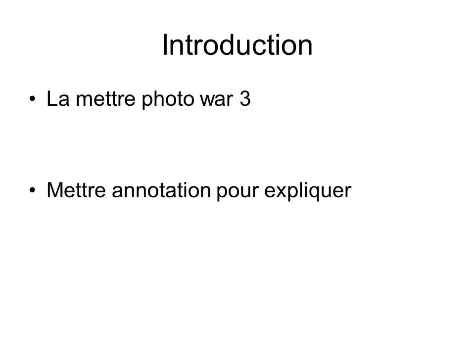 Introduction La mettre photo war 3 Mettre annotation pour expliquer