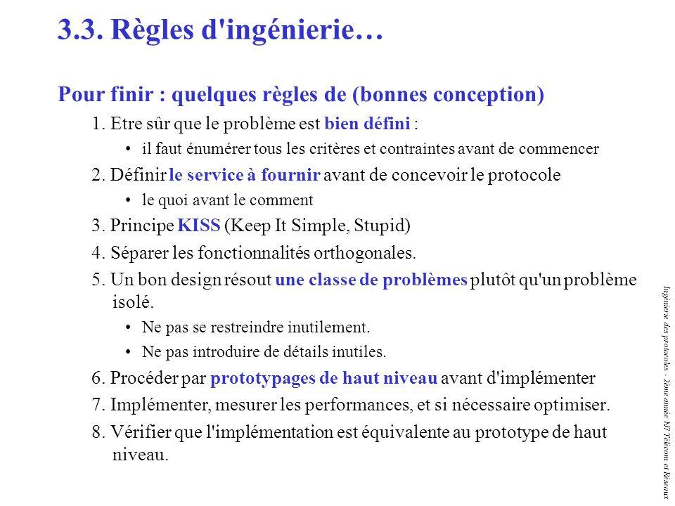 Ingénierie des protocoles - 2ème année N7 Télécom et Réseaux 3.3. Règles d'ingénierie… Pour finir : quelques règles de (bonnes conception) 1. Etre sûr