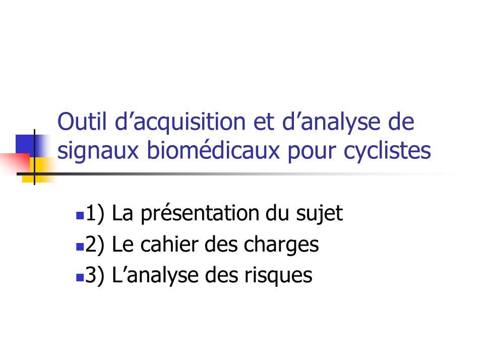 Outil dacquisition et danalyse de signaux biomédicaux pour cyclistes 1) La présentation du sujet 2) Le cahier des charges 3) Lanalyse des risques