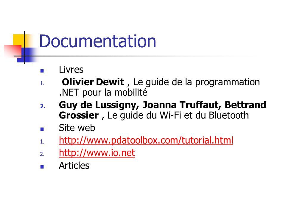 Documentation Livres 1. Olivier Dewit, Le guide de la programmation.NET pour la mobilité 2. Guy de Lussigny, Joanna Truffaut, Bettrand Grossier, Le gu