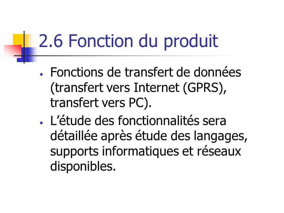 2.6 Fonction du produit Fonctions de transfert de données (transfert vers Internet (GPRS), transfert vers PC). Létude des fonctionnalités sera détaill