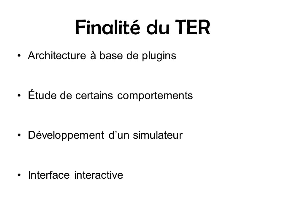 Finalité du TER Architecture à base de plugins Étude de certains comportements Développement dun simulateur Interface interactive